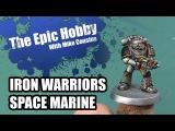 Iron Warriors Space Marines - Start to Finish - The Epic Hobby