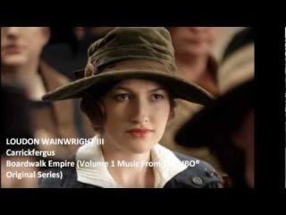 Carrickfergus - Loudon Wainwright III (Boardwalk Empire OST)