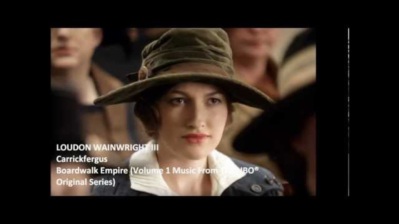 Carrickfergus - Loudon Wainwright III (Boardwalk Empire OST)