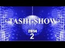 TASHI SHOW-2014 part 2