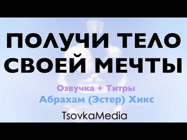 ПОЛУЧИ ТЕЛО СВОЕЙ МЕЧТЫ ТРЕНИРОВКИ ~ Абрахам Эстер Хикс Озвучка Титры TsovkaMedia