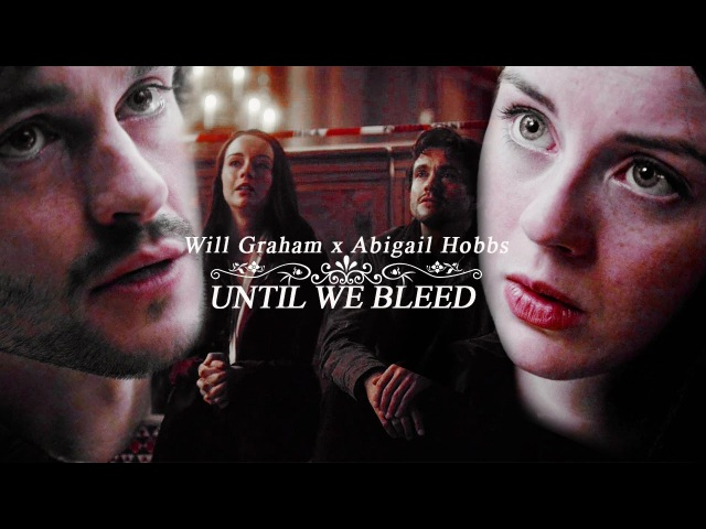 Will graham x abigail hobbs until we bleed (for KendraLuehr)