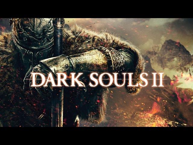 Dark Souls II: Scholar of the First Sin - Разрубаем монстров на части, или они нас