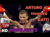 Arturo  Thunder Gatti Highlights