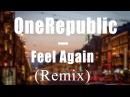OneRepublic – Feel Again (Remix)