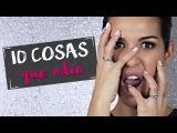 10 Cosas Que Odio | Tamara Gorro