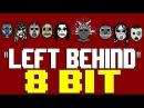 Left Behind [8 Bit Tribute to Slipknot] - 8 Bit Universe