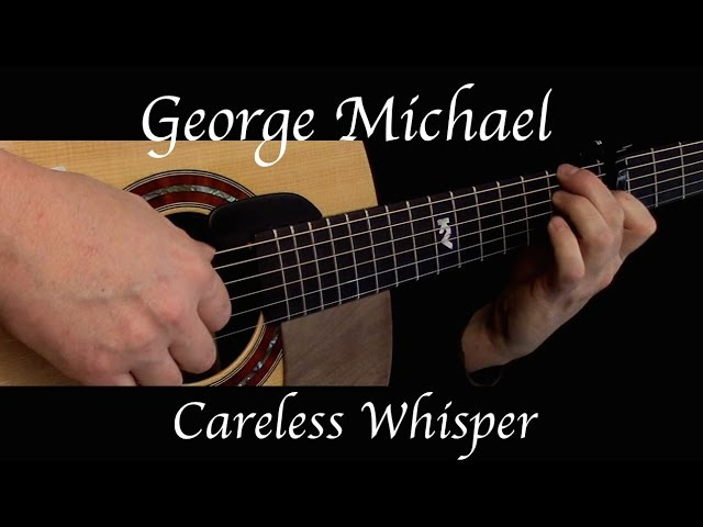 George Michael - Careless Whisper - Fingerstyle Guitar