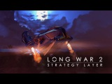 Long War 2 Strategy Layer (XCOM 2)
