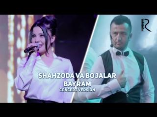 Shahzoda va Bojalar - Bayram _ Шахзода ва Божалар - Байрам (concert version 2016