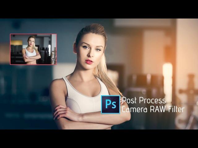 Photoshop Tutorial   Adobe CC 2017   Camera RAW Filter   How to edit photo
