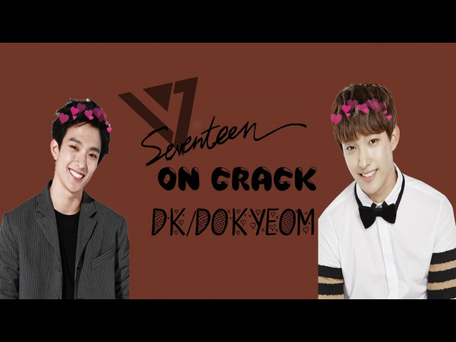 ✿ SEVENTEEN ON CRACK : DK/DOKYEOM ✿ (ft. EXID Luhan)