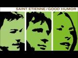 Saint Etienne - Good Humor (Full Album)