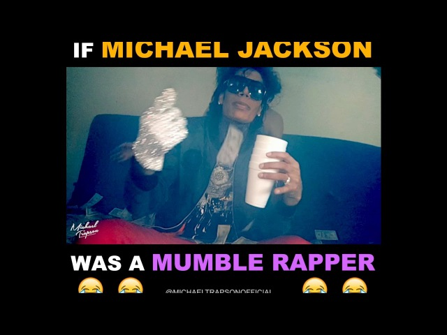 If Michael Jackson Was a Mumble Rapper