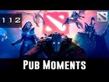 Dota 2 Pub Moments Ep. 112