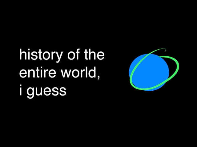 History of the entire world i guess