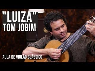 Tom Jobim - Luiza (como tocar - aula de violo clssico)