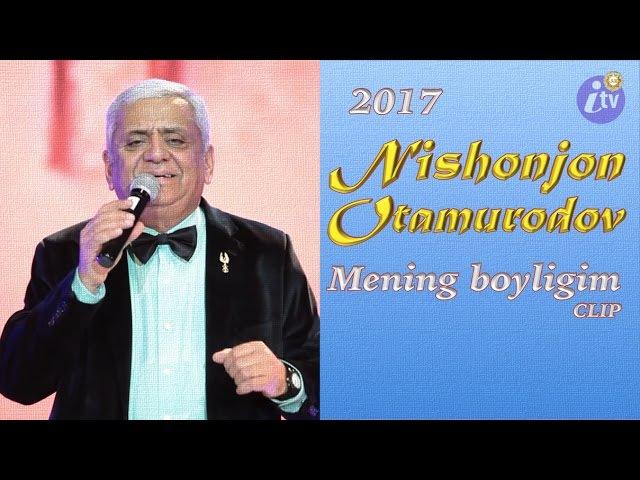 Nishonjon Otamurodov - Mening boyligim PREM'YERA 2017 @ Нишонджон Атамурадов - Менинг бойлигим