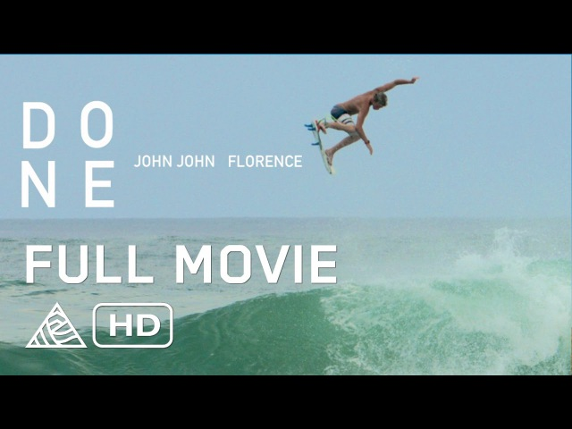 Full Movie: DONE - John John Florence, Albee Layer, Matt Meola [HD]