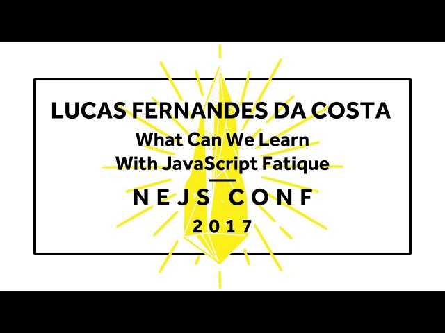 Lucas Fernandes Da Costa: What Can We Learn With JavaScript Fatigue? - NEJS CONF 2017