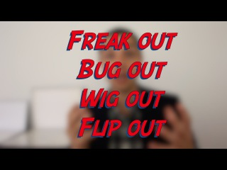 Freak out / Bug out / Wig out / Flip out - W40D6 - Daily Phrasal Verbs - Learn English online free