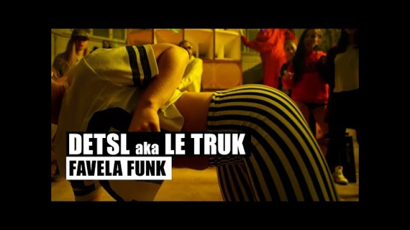 Detsl aka Le Truk - Favela Funk (Official Video)