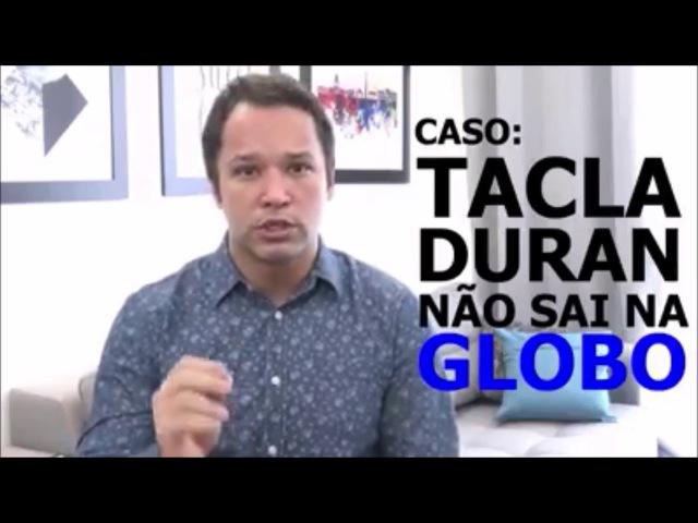 CASO TACLA DURAN NÃO SAI NA GLOBO