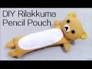 Back to School Supply DIY Rilakkuma Pencil Pouch