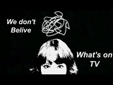 We Don't Believe What's On TV  Video Star
