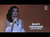 Dilsoz - Yurtboshim   Дилсуз - Юртбошим (concert version)