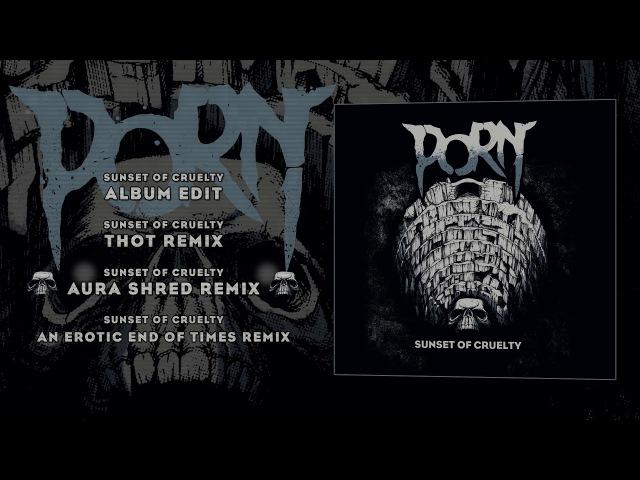 PORN Sunset of cruelty Full EP 2017