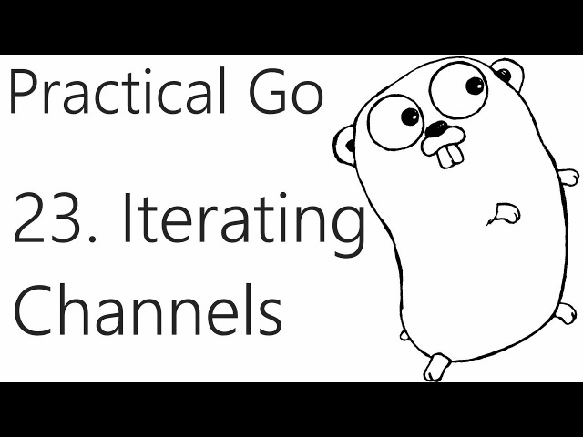 Buffering and Iterating over Channels - Go Lang Practical Programming Tutorial p.23