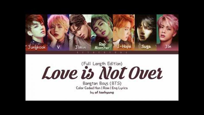 BTS (방탄소년단) - Love Is Not Over (Full Length Edition) (Color Coded Lyrics HanRomEng)