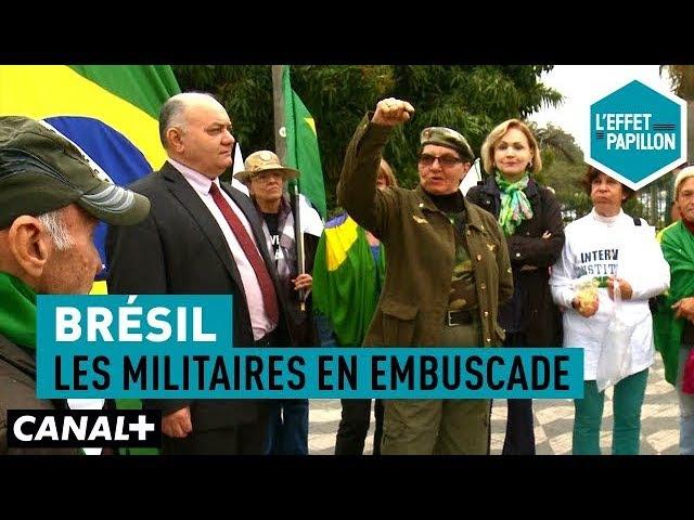 Brésil : Les militaires en embuscade - L'Effet Papillon – CANAL