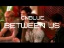 CNBLUE - Between Us (рус.саб)