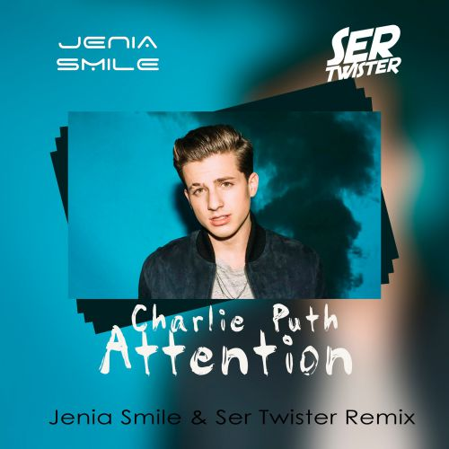Charlie Puth - Attention (Jenia Smile & Ser Twister Extended Remix) [2017]