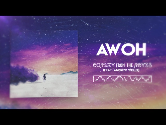 AWOH - Beauty From The Abyss (ft. Andrew Wells from Eidola)