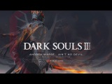 Dark Souls III - Ashes of Ariandel PVP Trailer SONG (Andrea Wasse - Ain't No Devil)