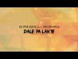 DJ Polique ft Pachanga - Dale Pa