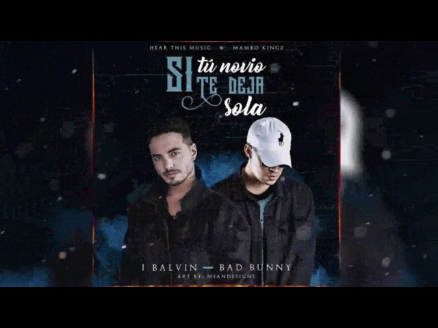 J Balvin Ft. Bad Bunny - Si Tu Novio Te Deja Sola (Prod. DJ Luian Y Mambo Kingz) Trap Latino 2017