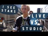 I SEE STARS - LIVE VS STUDIO