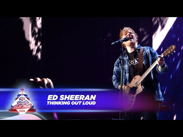 Ed Sheeran - 'Thinking Out Loud' - (Live At Capital's Jingle Bell Ball 2017)