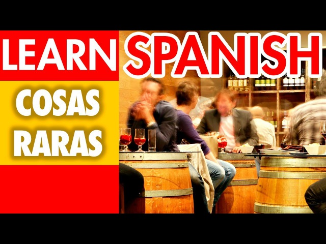Learn Spanish: Strange things about Spaniards