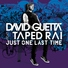 David Guetta - Just One Last Time (feat. Taped Rai) [Tiesto Remix]