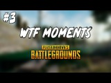 Playerunknown's Battlegrounds - WTF Moments #3