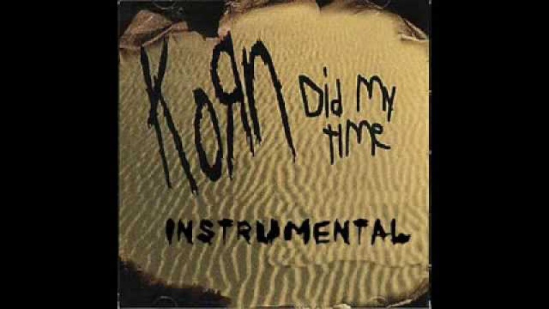 Korn - Did My Time (Instrumental)