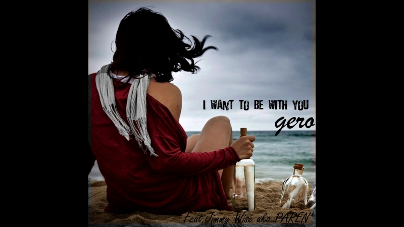 Gero (Georgia, Kutaisi) feat Jimmy Wise aka PAREN' - I want to be with you