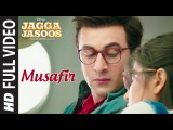 Musafir Full Video Song Jagga Jasoos Ranbir Kapoor, Katrina Kaif Pritam