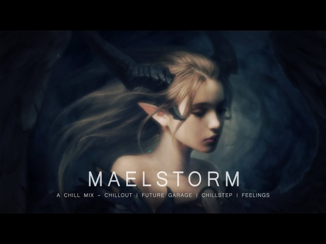 Maelstrom - Chill Music Mix [Chillout | Future Garage | Chillstep | Feelings]