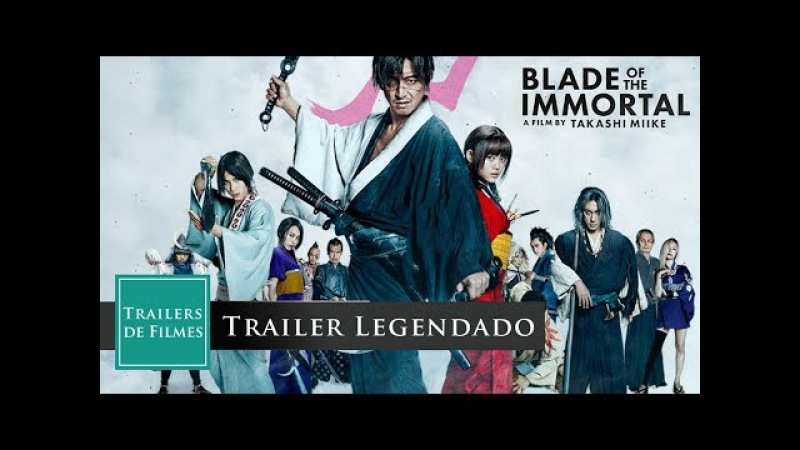 A Lâmina do Imortal [Trailer 18 anos] (Blade of The Immortal 2017) Trailer Legendado